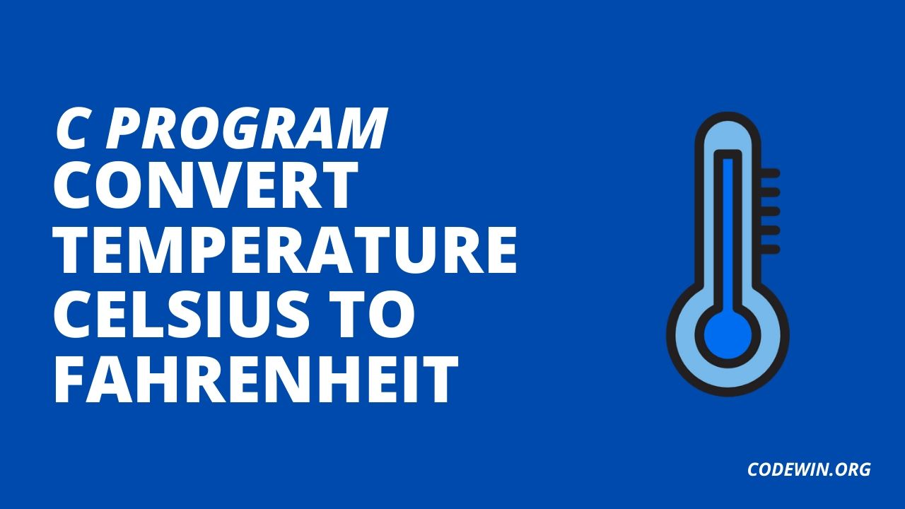 C Program to Convert Temperature Celsius to Fahrenheit