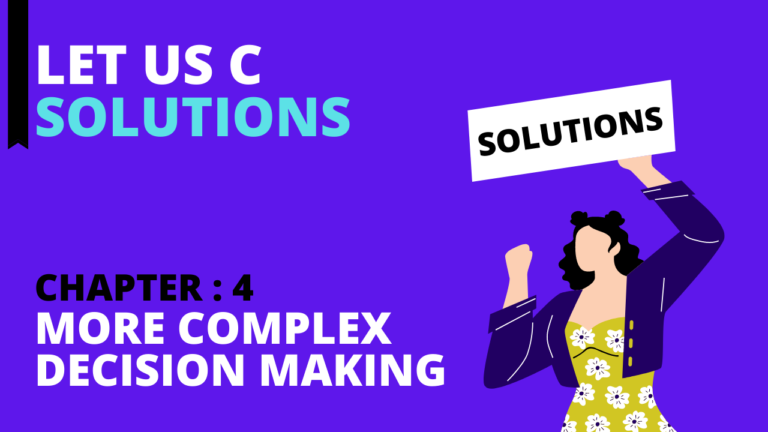 Chapter 4: More Complex Decision Making – Let Us C Solutions
