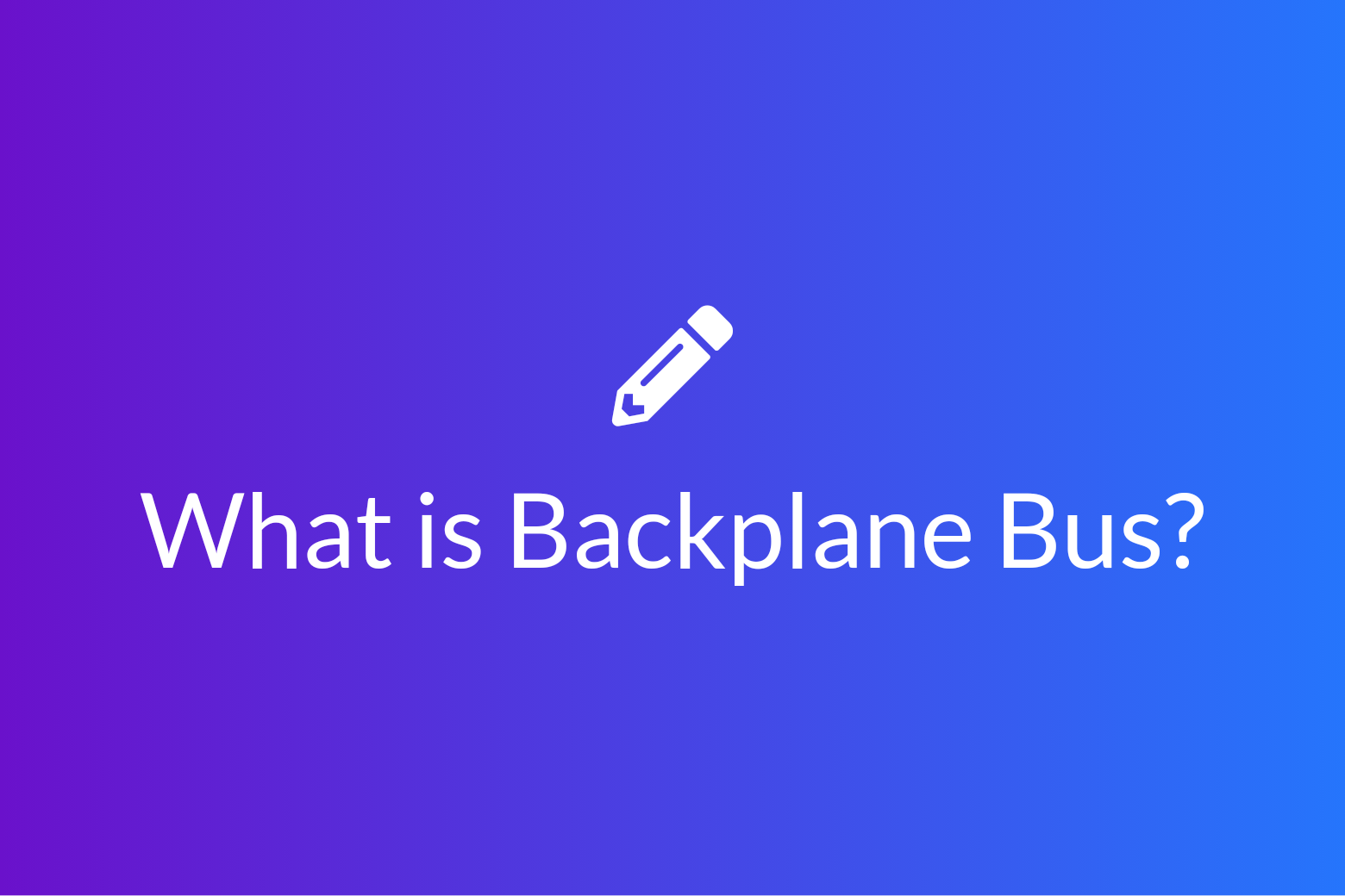 What is Backplane Bus? – Computer Architecture